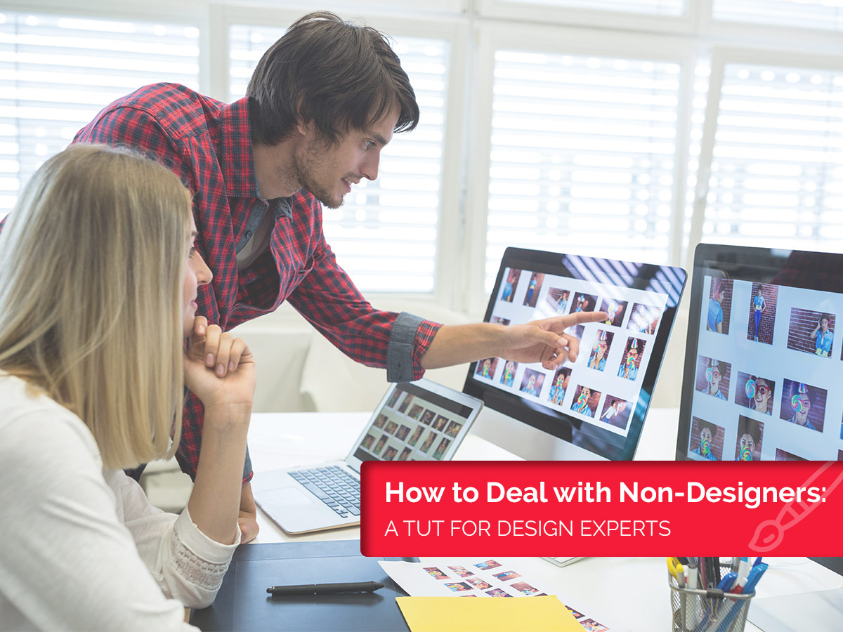 How to Deal with Non-Designers A Tut for Design Experts