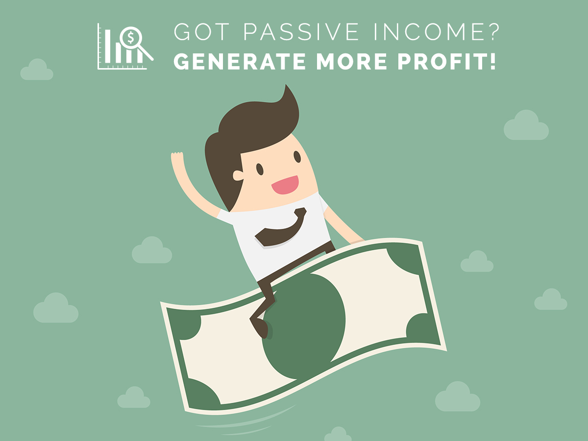 Got Passive Income Generate More Profit!