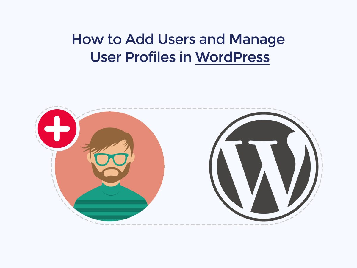 How to Add Users and Manage User Profiles in WordPress