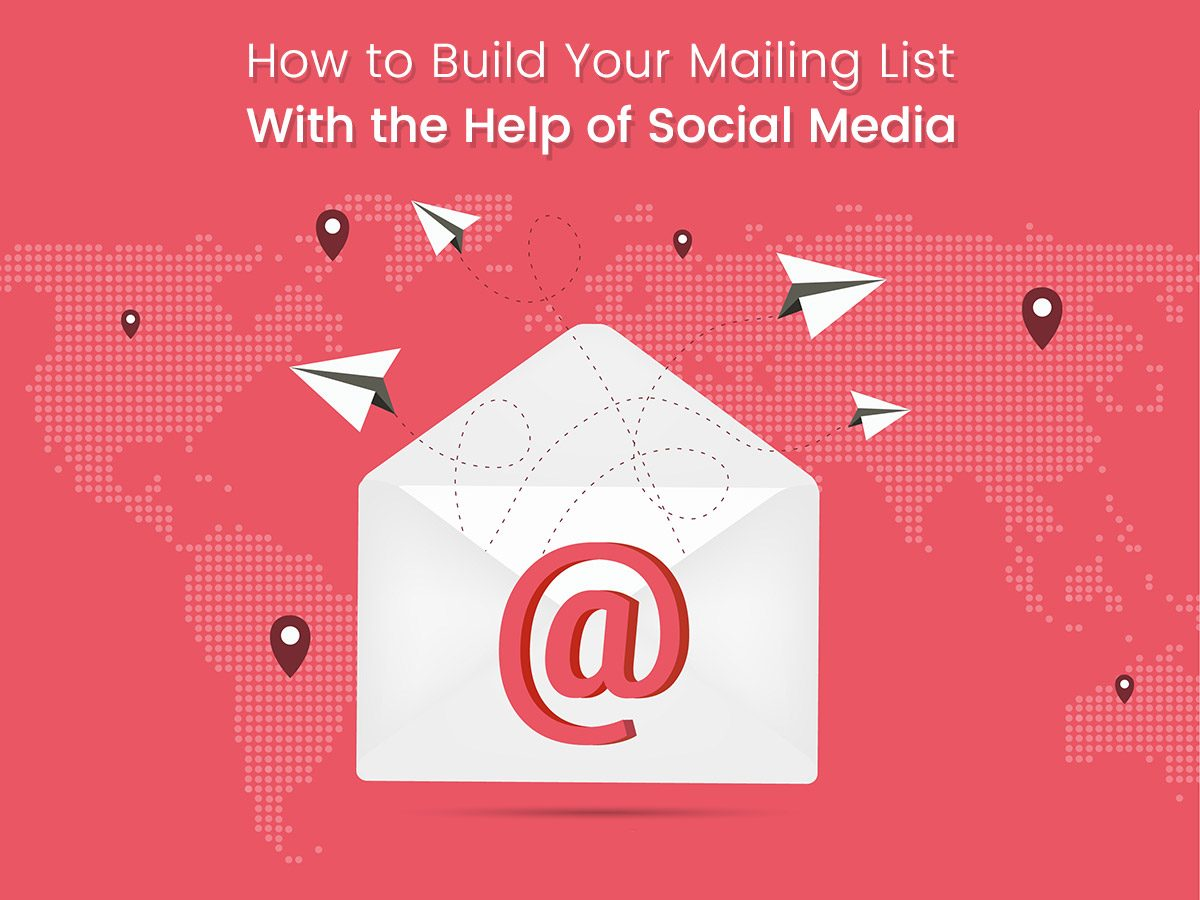 How to Build Your Mailing List With the Help of Social Media