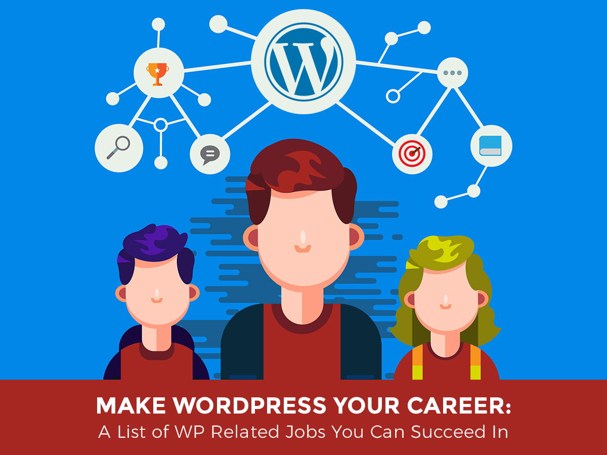 Make WordPress Your Career A List of WP Related Jobs You Can Succeed In