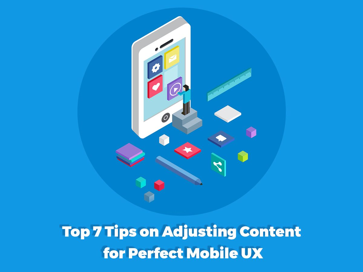 Top 7 Tips on Adjusting Content for Perfect Mobile UX