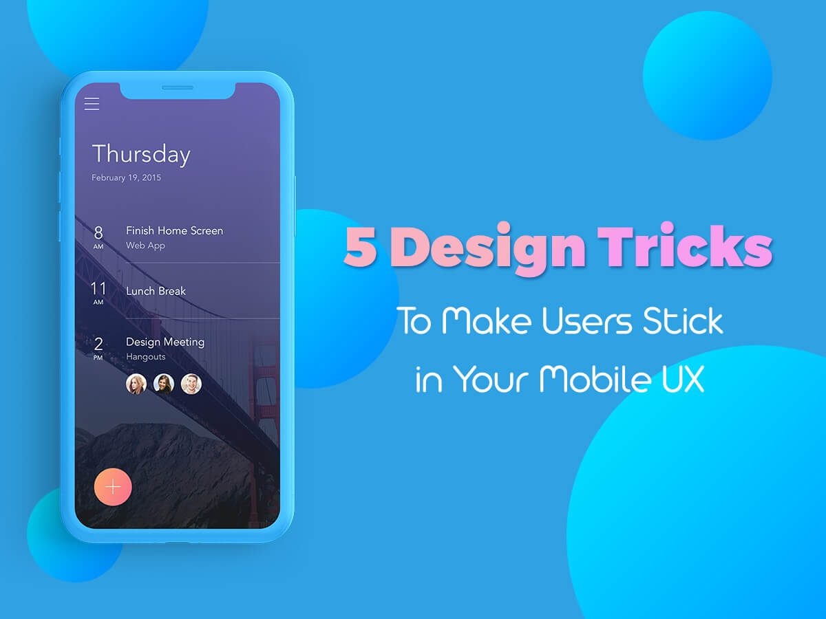 5 Design Tricks To Make Users Stick in You Mobile UX