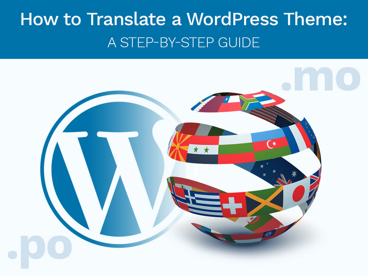How to Translate a WordPress Theme A Step-By-Step Guide