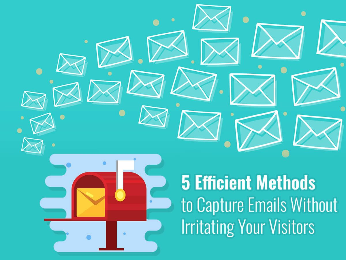 5 Efficient Methods to Capture Emails Without Irritating Your Visitors