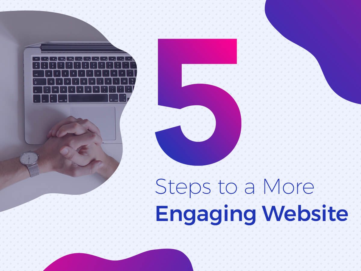 5 Steps to a More Engaging Website