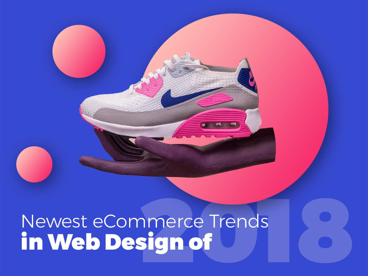 Newest eCommerce Trends in Web Design 2018