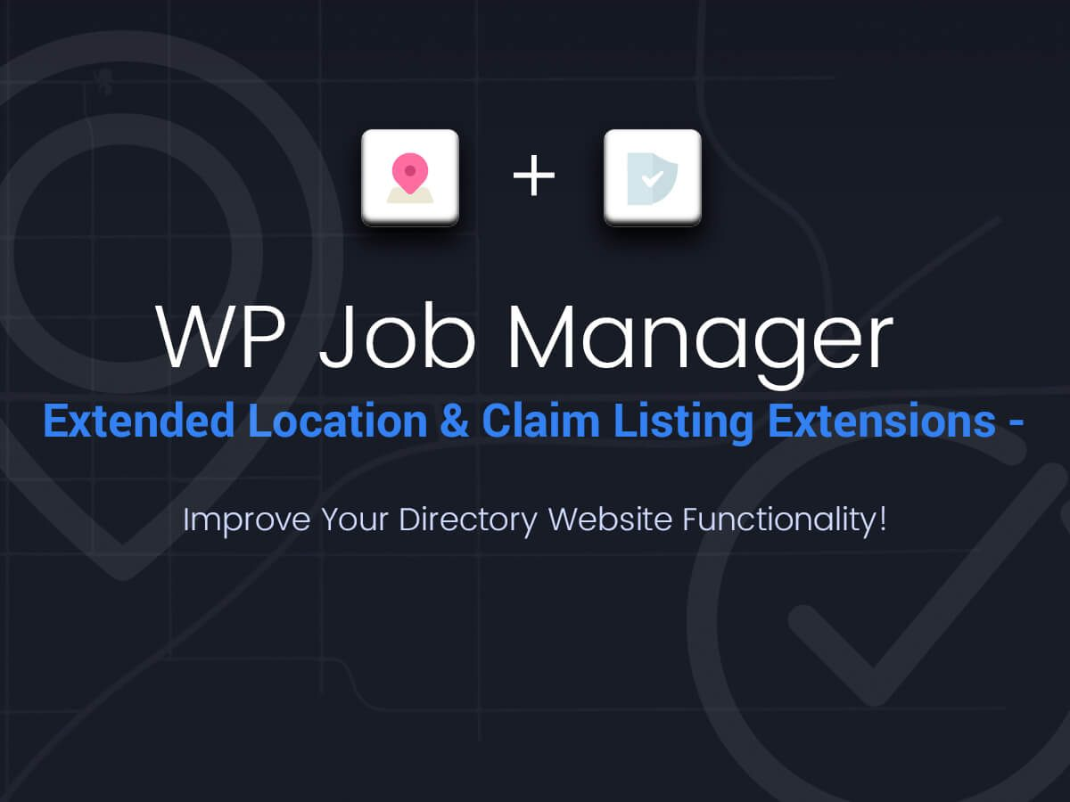 WP Job Manager Extended Location and Claim Listing - Improve Your Directory Website Functionality!