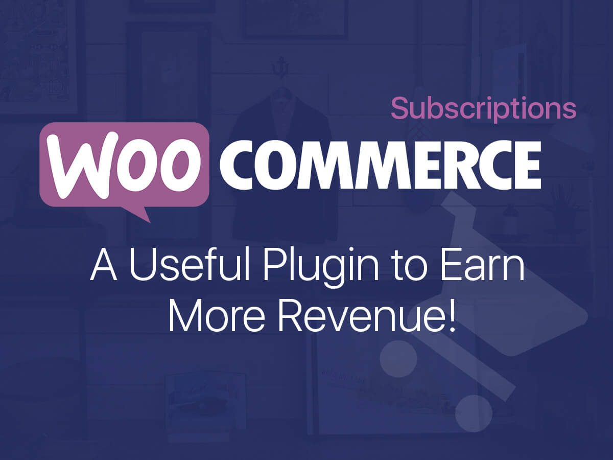 WooCommerce Subscriptions - A Useful Plugin to Earn More Revenue!