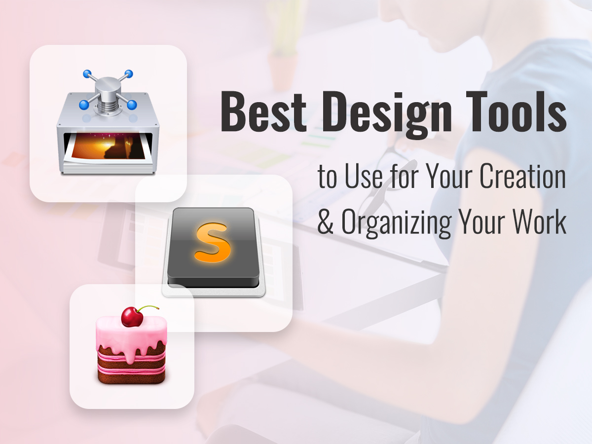 Best Design Tools to Use for Your Creation and Organizing Your Work