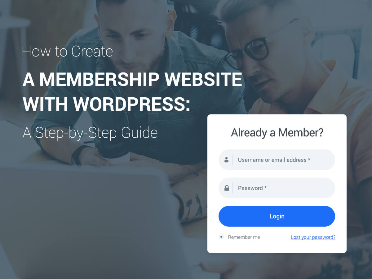 How to Create a Membership Website With WordPress A Step-by-Step Guide