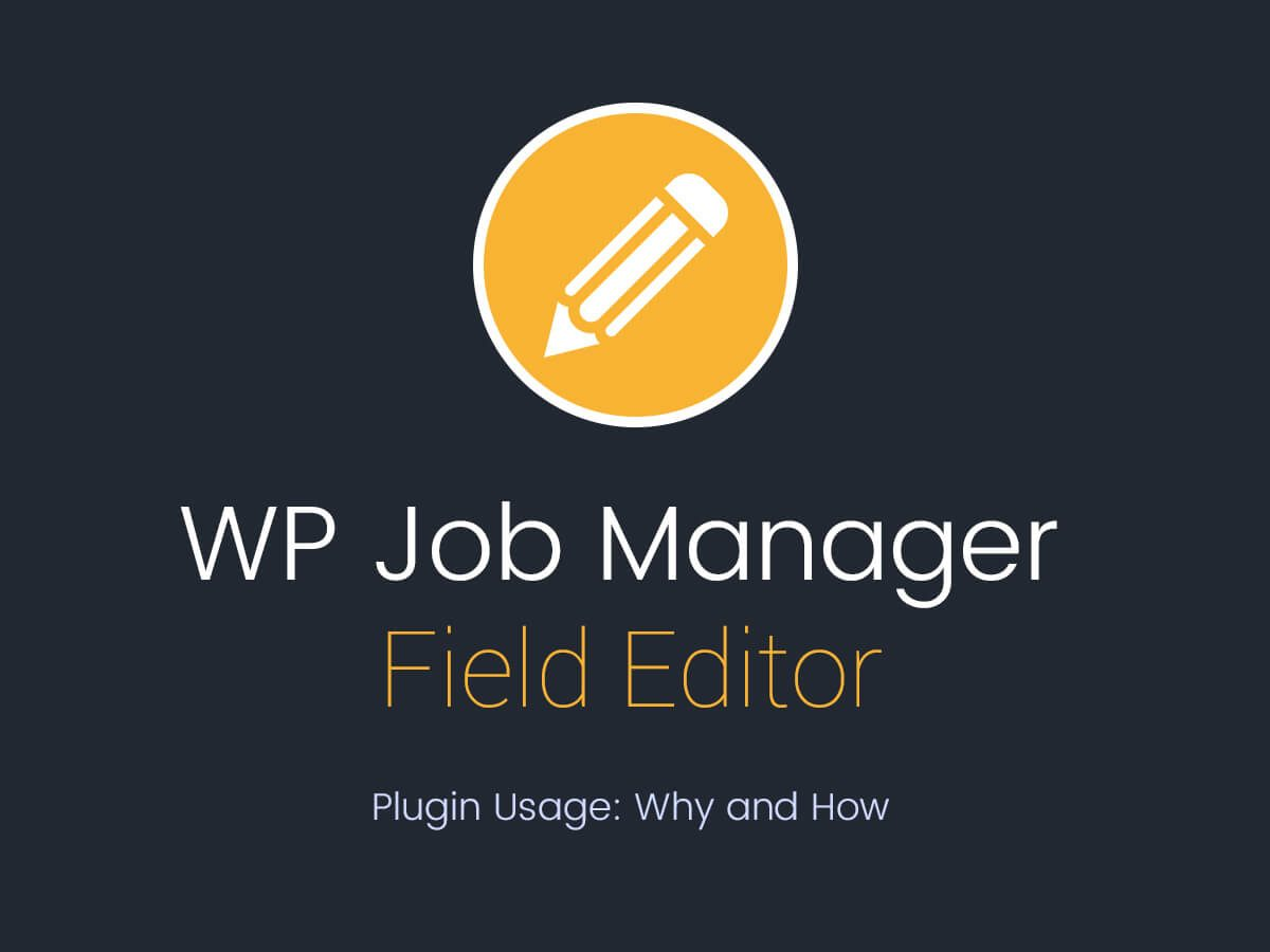 WP Job Manager Field Editor - Plugin Usage Why and How