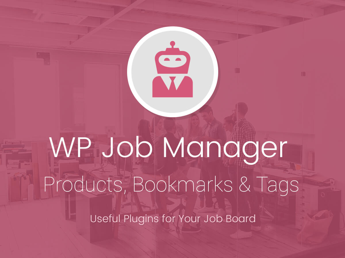WP Job Manager Products, Bookmarks and Tags - Useful Plugins for Your Job Board