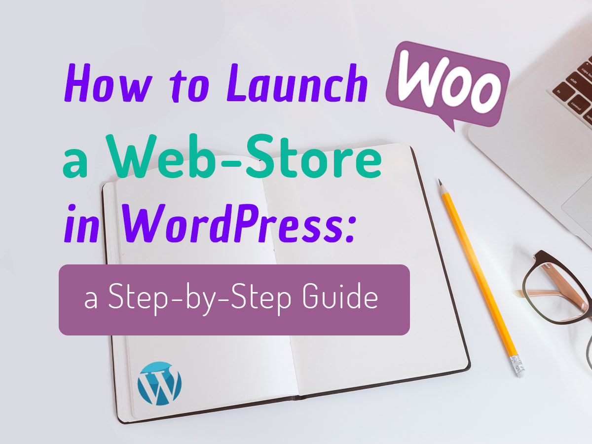 How-to-Launch-a-Web-Store-in-WordPress-a-Step-by-Step-Guide