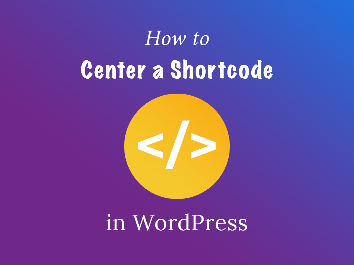 How to Center a Shortcode in WordPress - WP Daddy