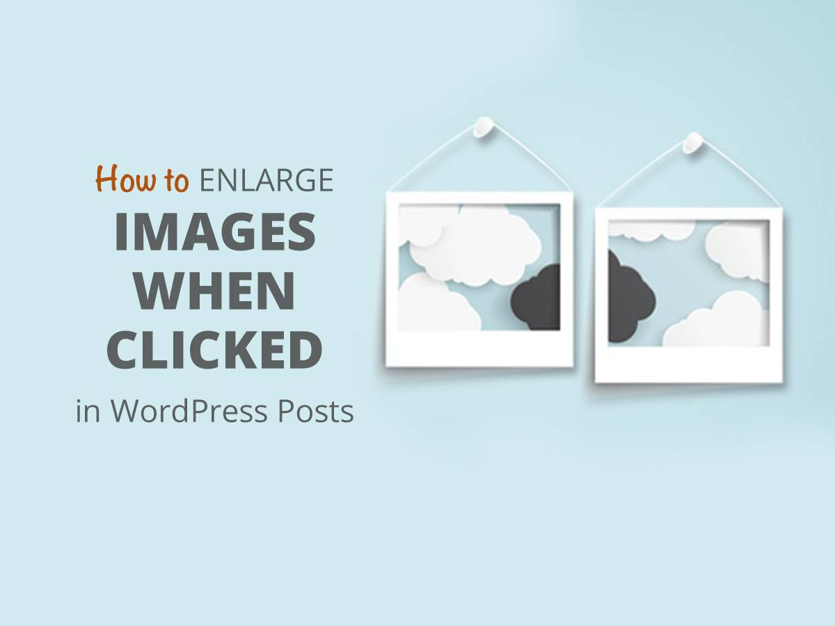 How to Enlarge Images When Clicked in WordPress Posts