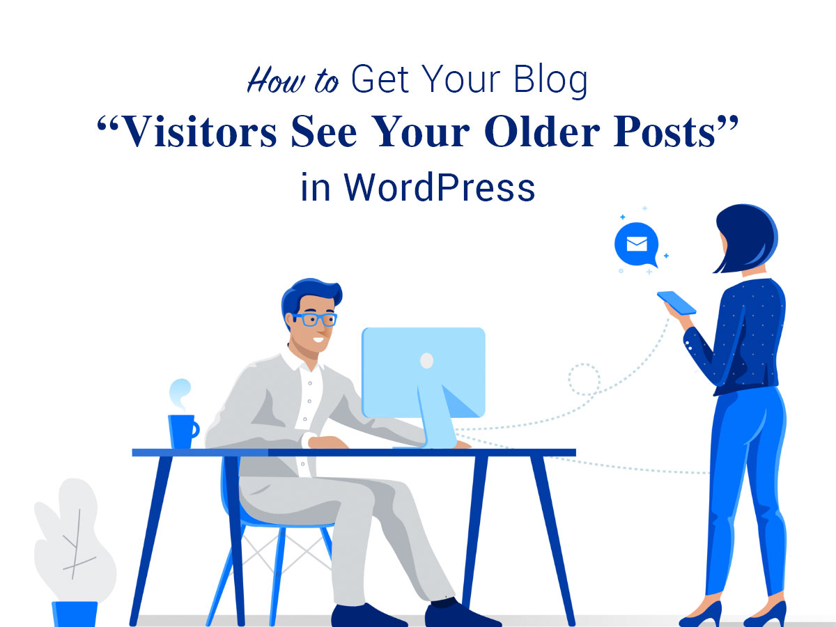 How to Get Your Blog Visitors See Your Older Posts in WordPress
