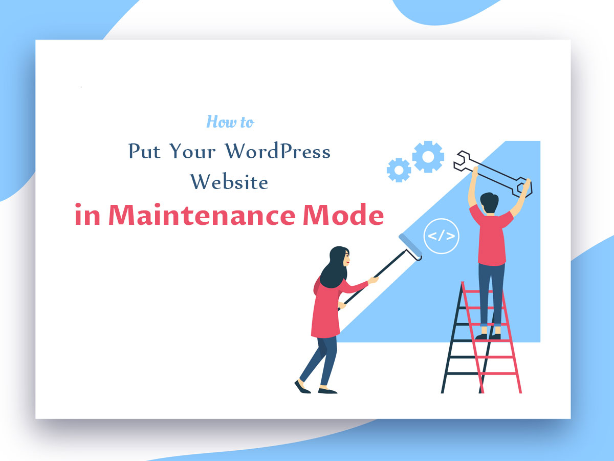 How to Put Your WordPress Website in Maintenance Mode