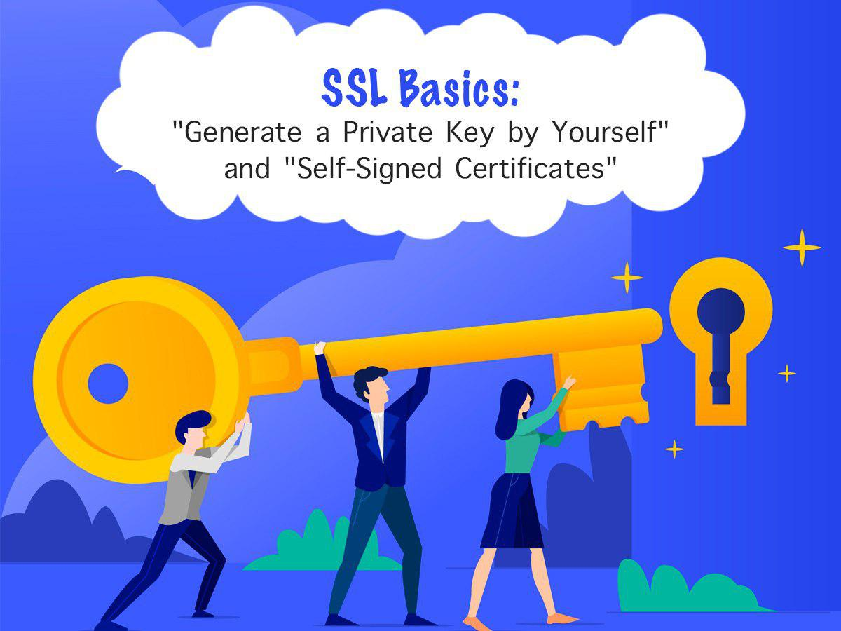 SSL Basics Generate a Private Key by Yourself and Self-Signed Certificates
