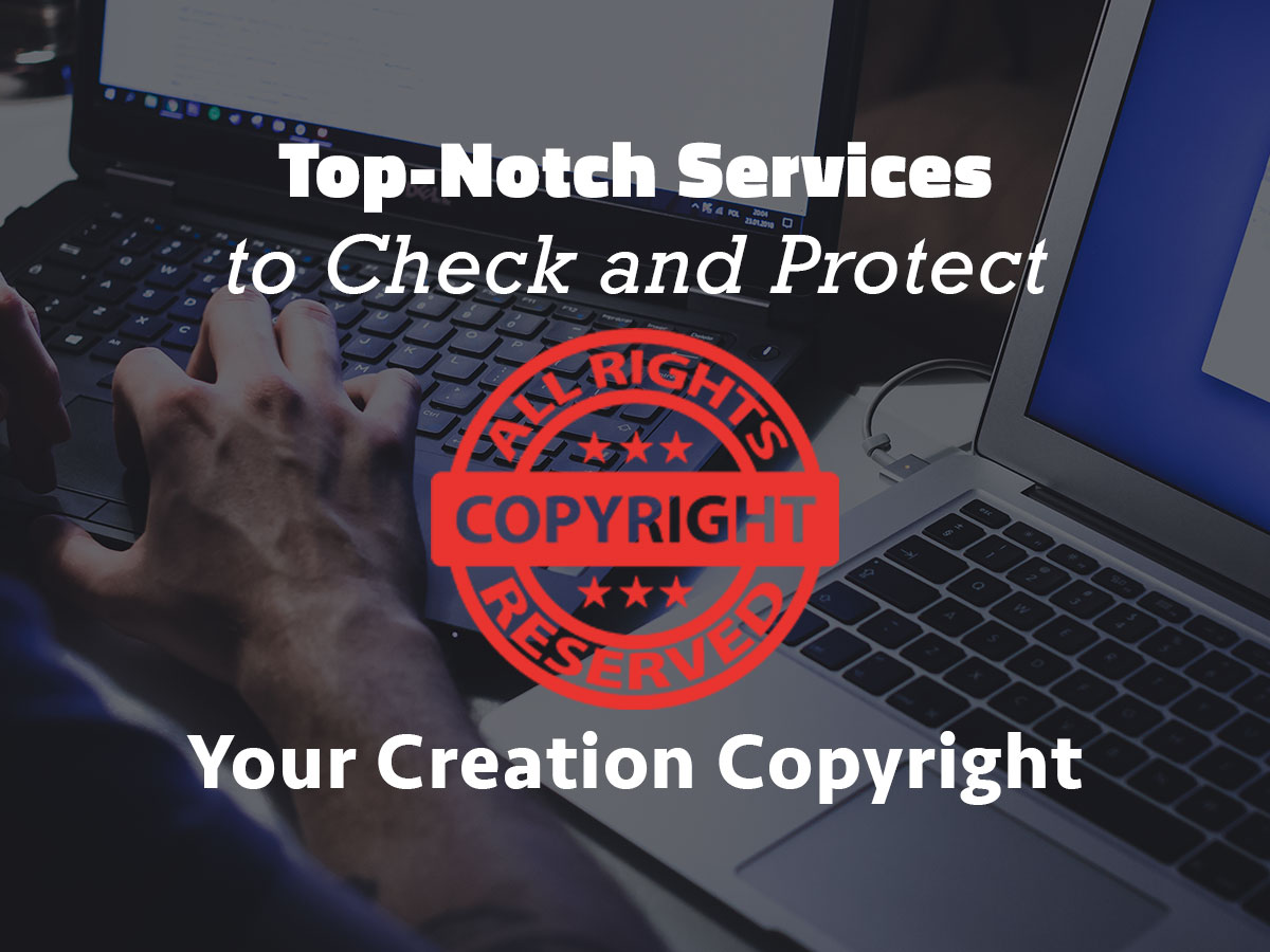 Top-Notch Services To Check and Protect Your Creation Copyright