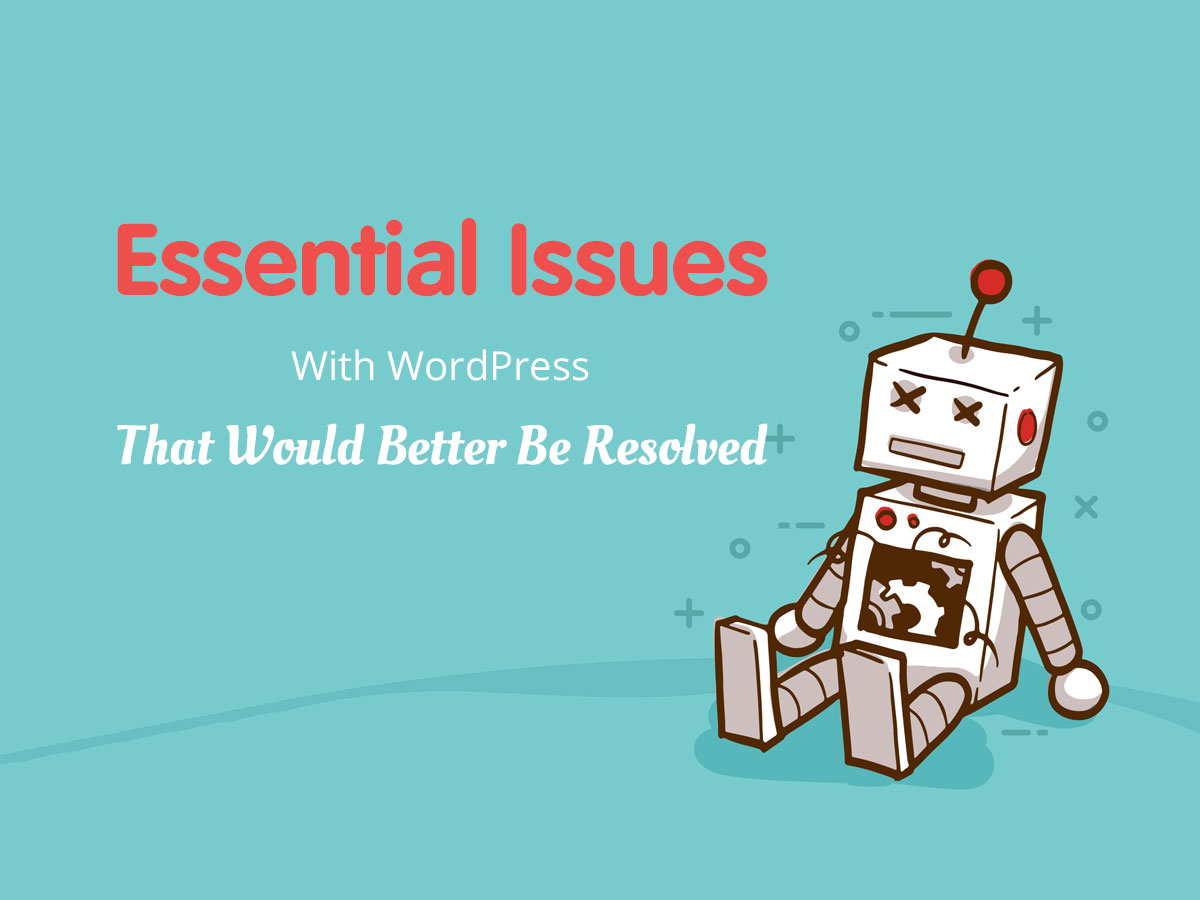 Essential Issues With WordPress That Would Better Be Resolved