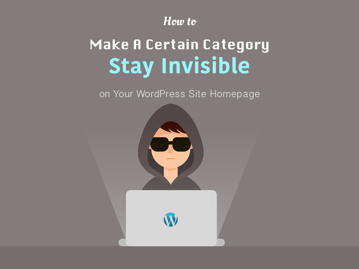 How to Make A Certain Category Stay Invisible on Your WordPress Site Homepage