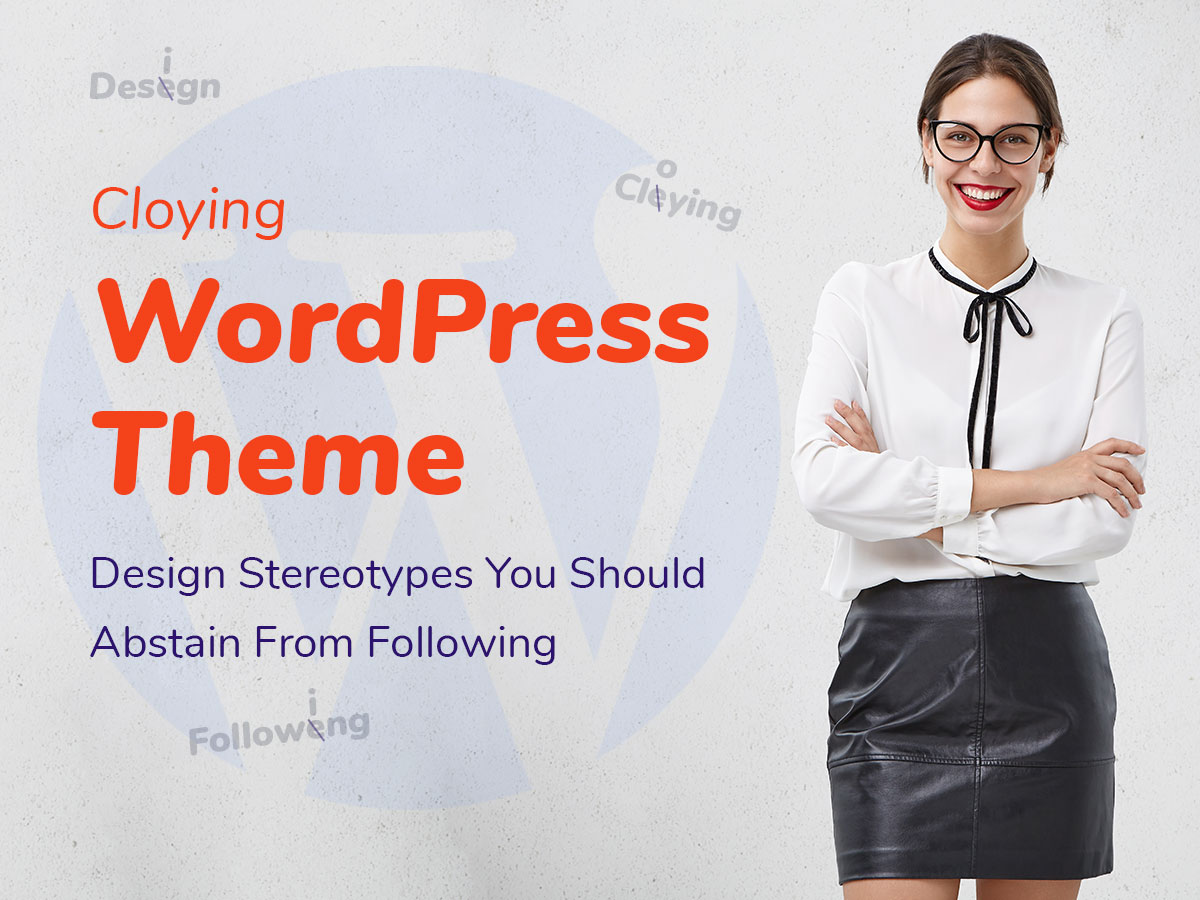 Cloying WordPress Theme Design Stereotypes You Should Abstain From Following