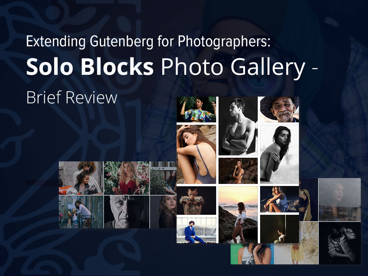 Extending Gutenberg for Photographers Solo Blocks Photo Gallery - Brief Review
