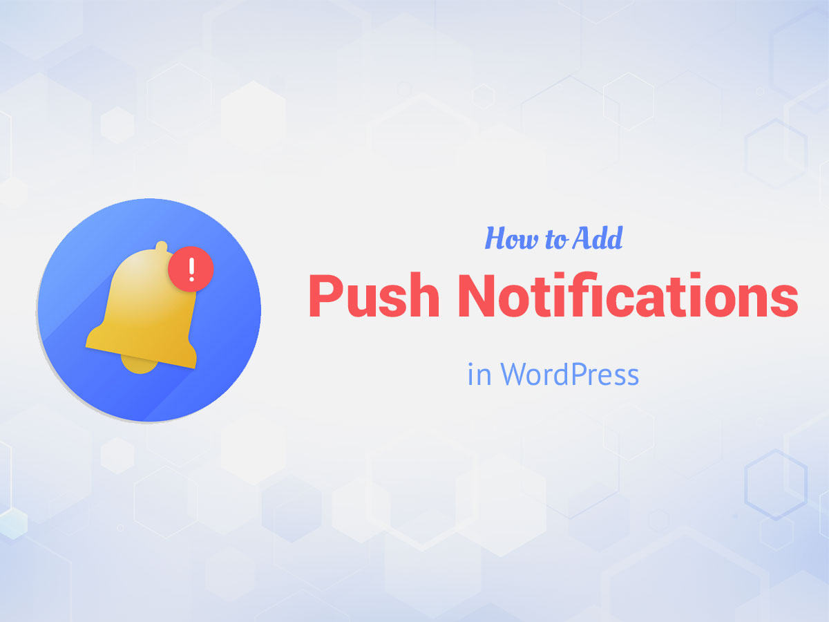How to Add Push Notifications in WordPress