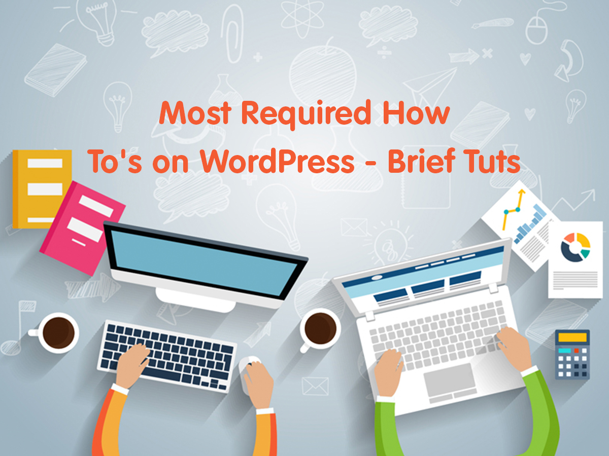 Most Required How To's on WordPress - Brief Tuts