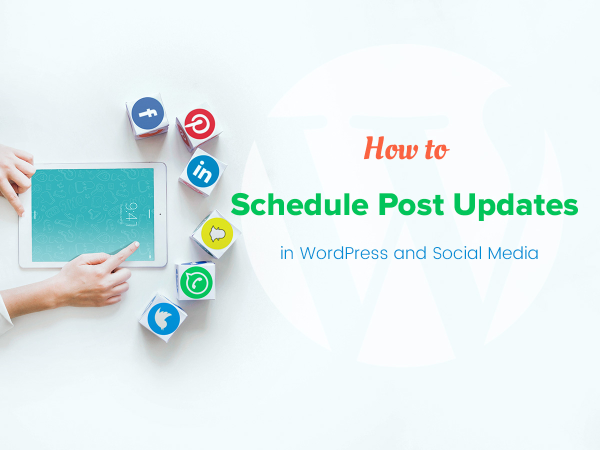How to Schedule Post Updates in WordPress and Social Media