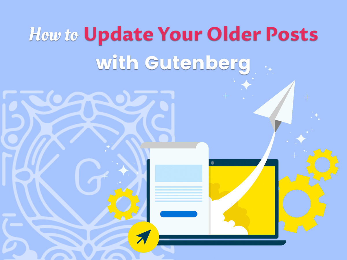 How to Update Your Older Posts with Gutenberg