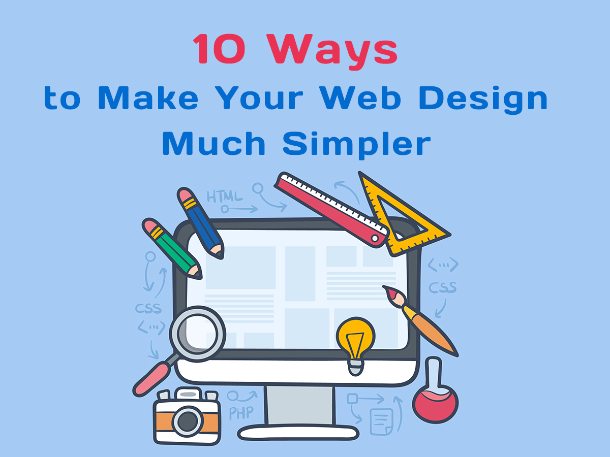 10 Ways to Make Your Web Design Much Simpler