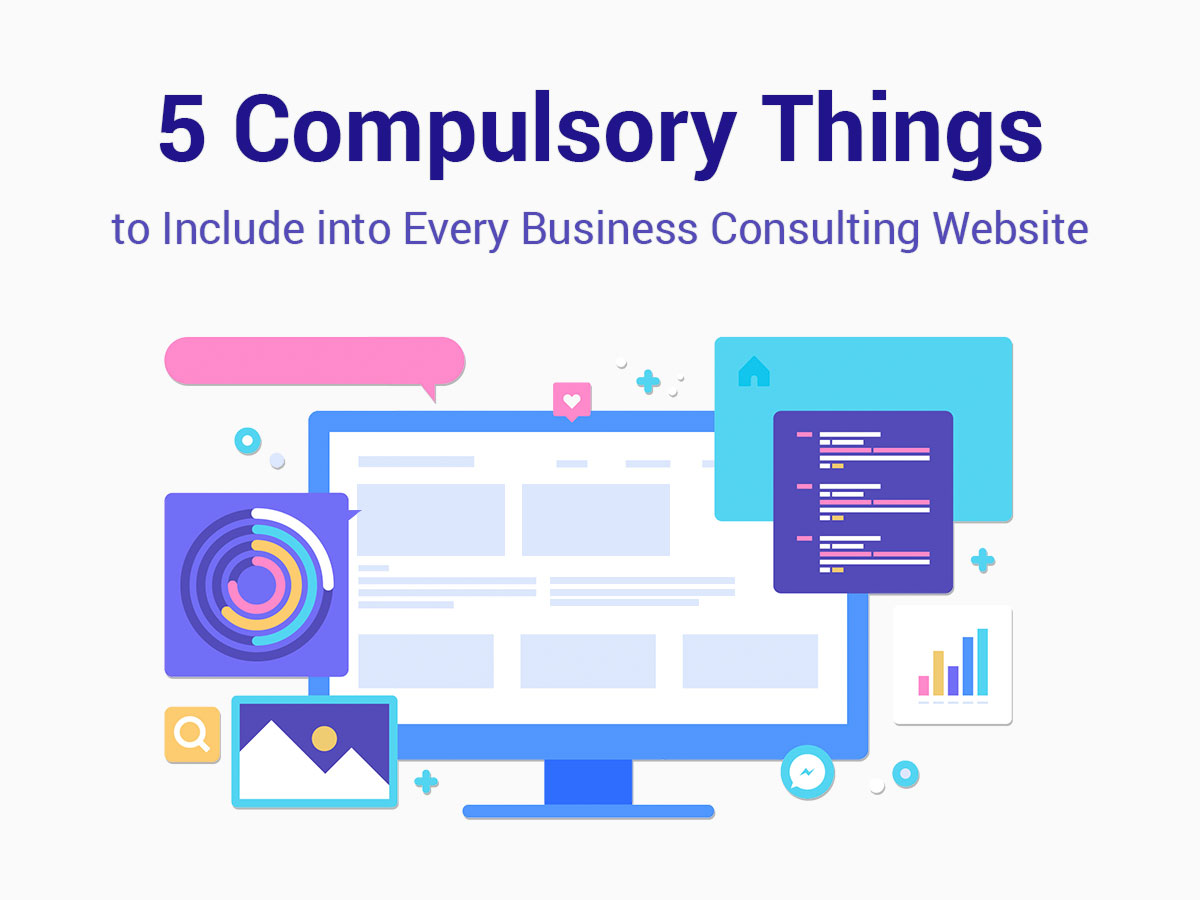 5 Compulsory Things to Include into Every Business Consulting Website