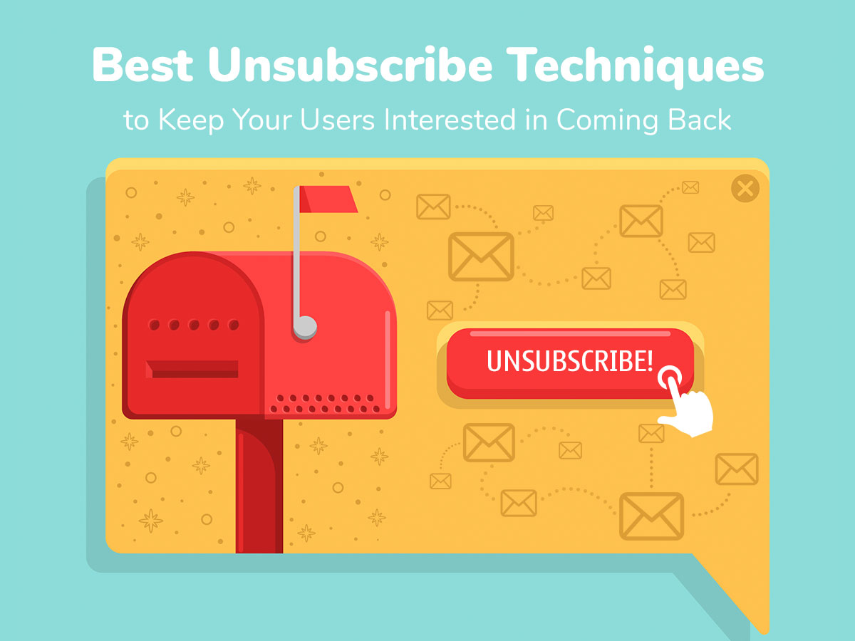 Best Unsubscribe Techniques to Keep Your Users Interested in Coming Back