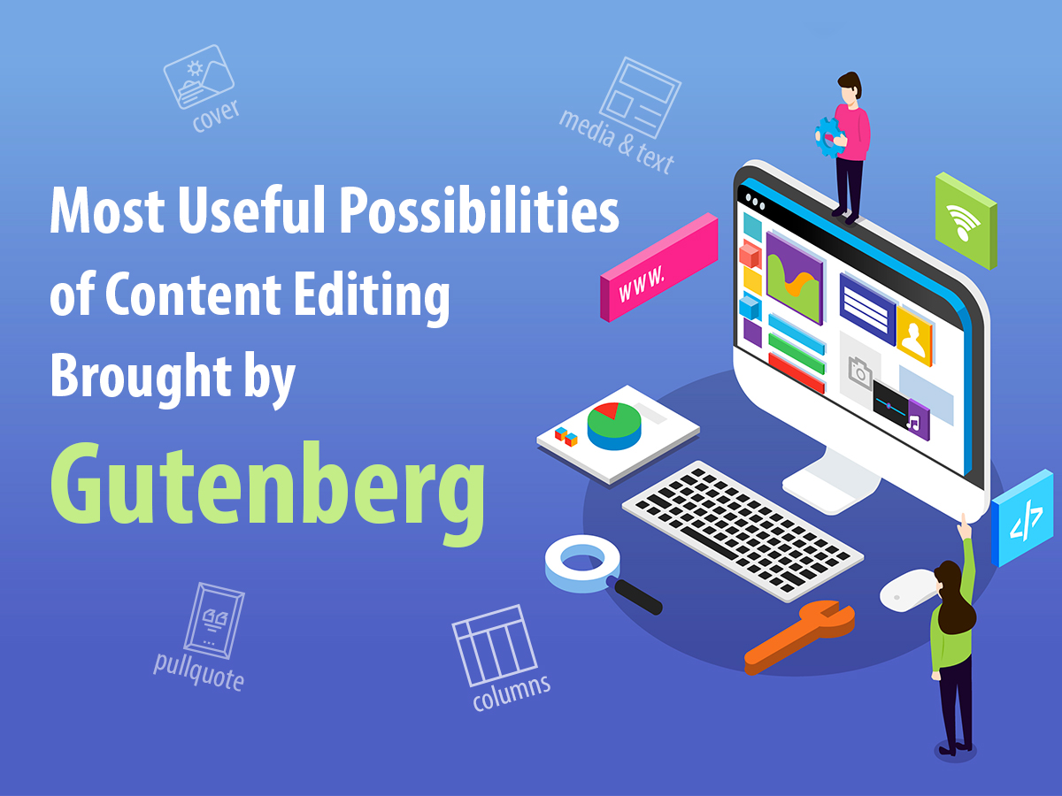 Most Useful Possibilities of Content Editing Brought by Gutenberg