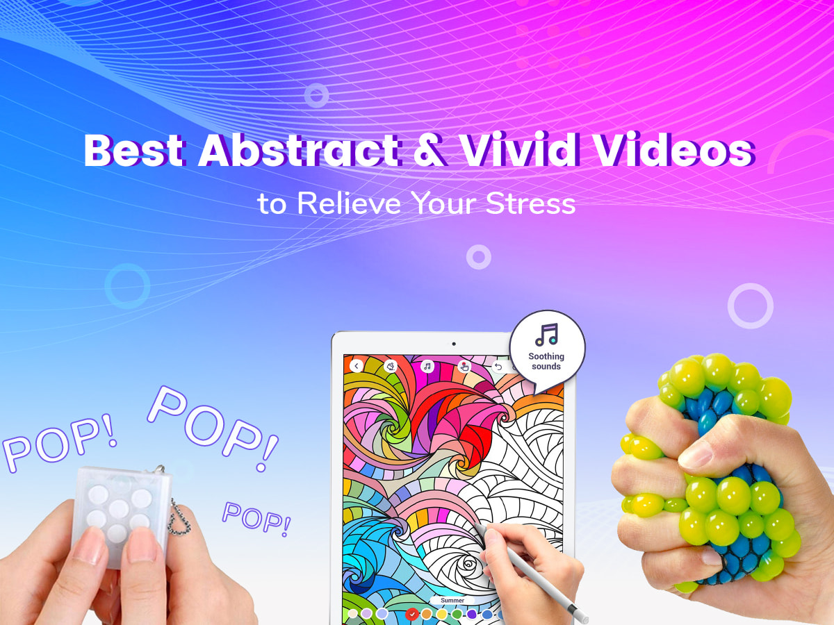 Best-Abstract-and-Vivid-Videos-to-Relieve-Your-Stress