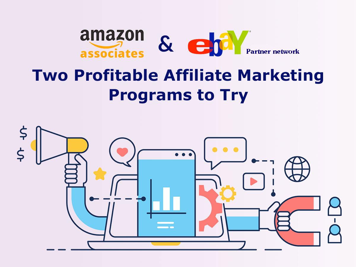 Amazon Associates and eBay Partner Network - Two Profitable Affiliate Programs to Try