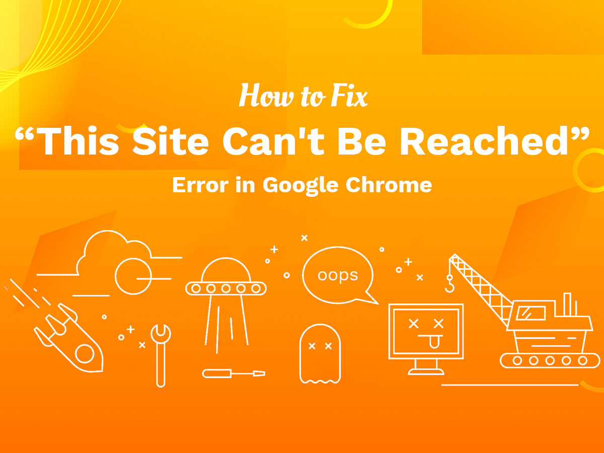How to Fix 'This Site Can't Be Reached' Error in Google Chrome a Brief Guide