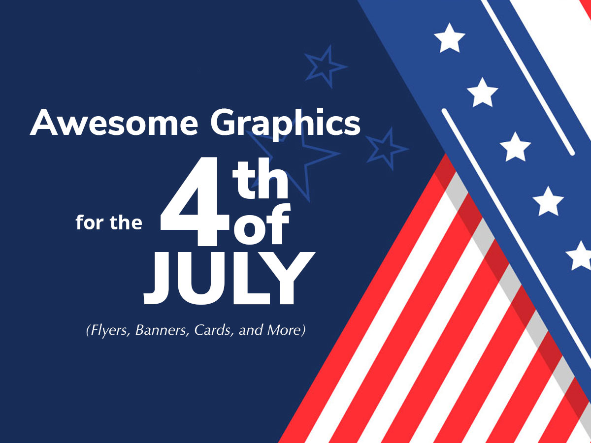 Awesome Graphics for the 4th of July (Flyers, Banners, Cards, and More)