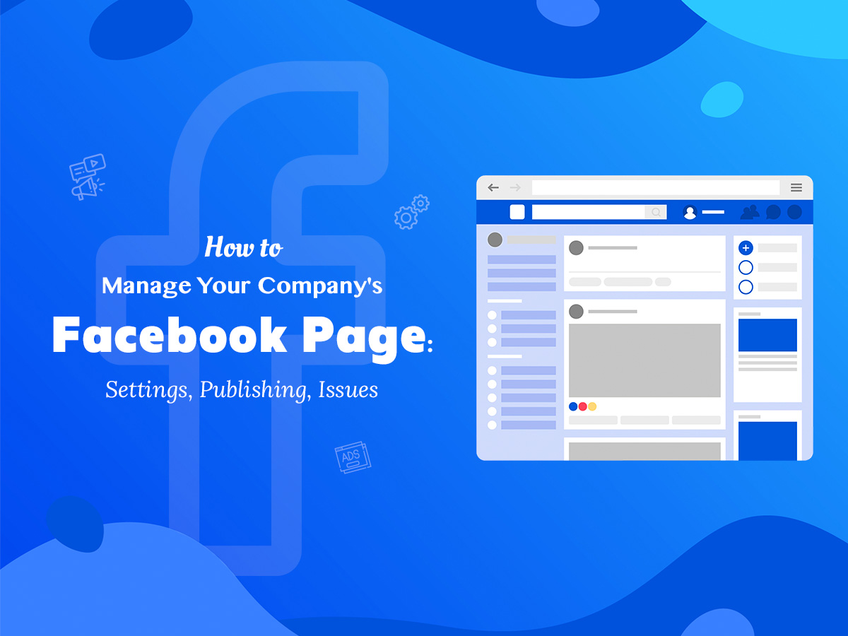 How to Manage Your Company's Facebook Page Settings, Publishing, Issues