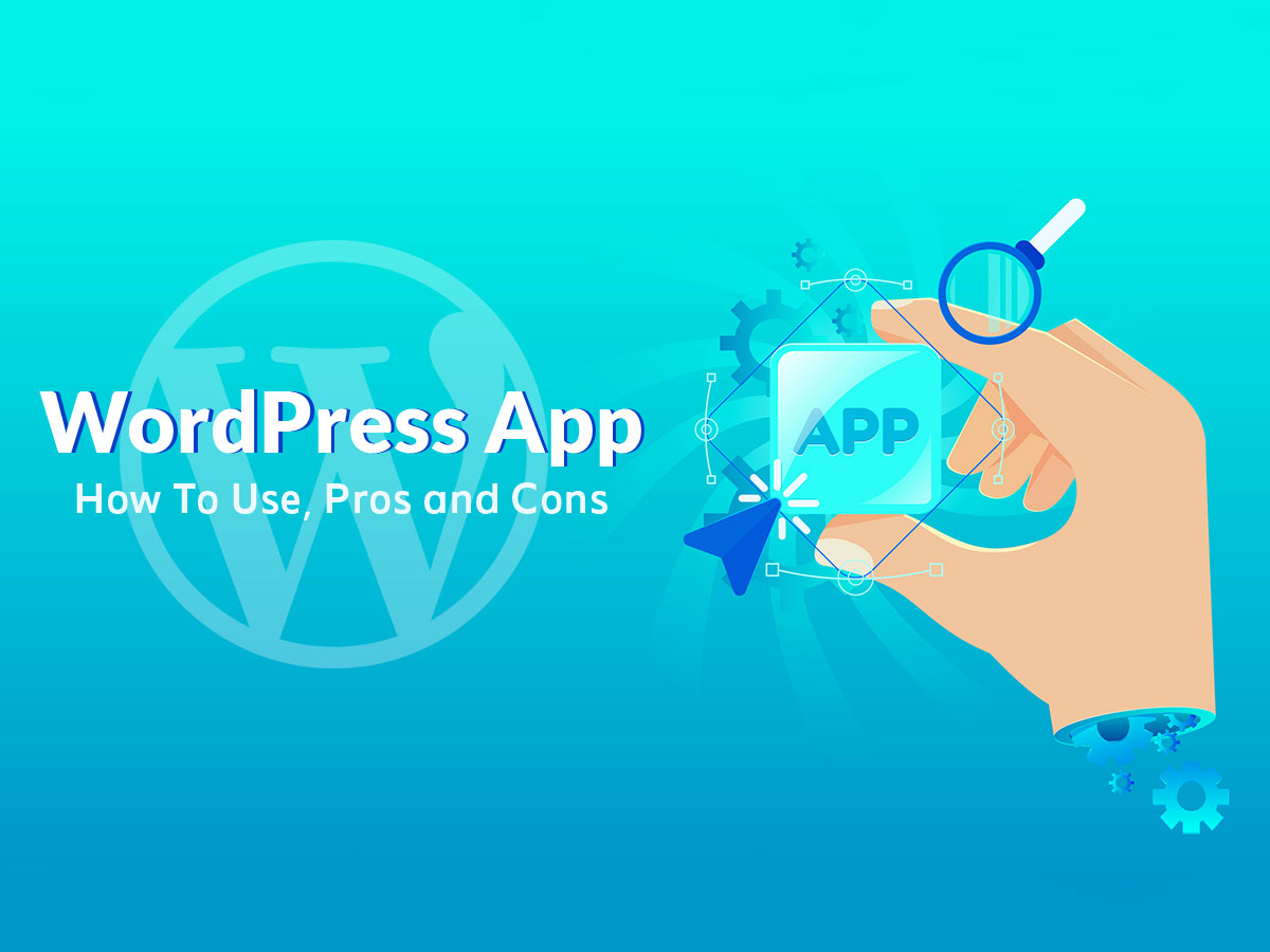 WordPress App - How To Use, Pros and Cons