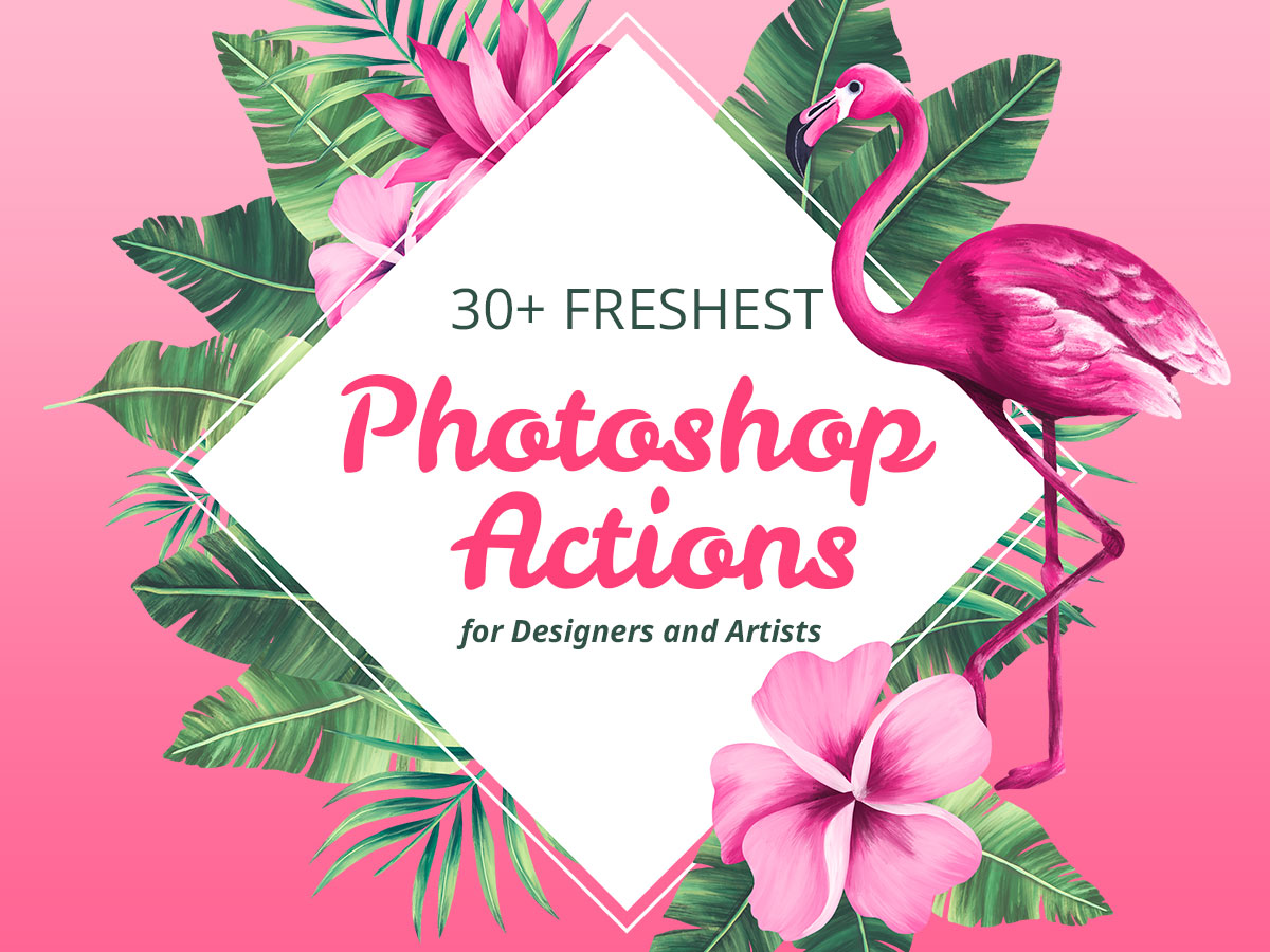 30+ Freshest Photoshop Actions for Designers and Artists