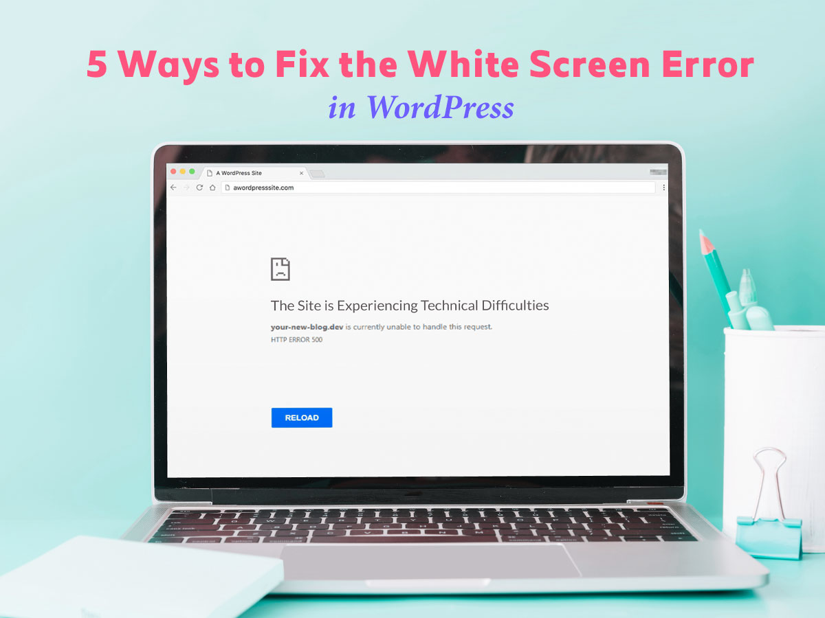 5 Ways to Fix the White Screen Error in WordPress