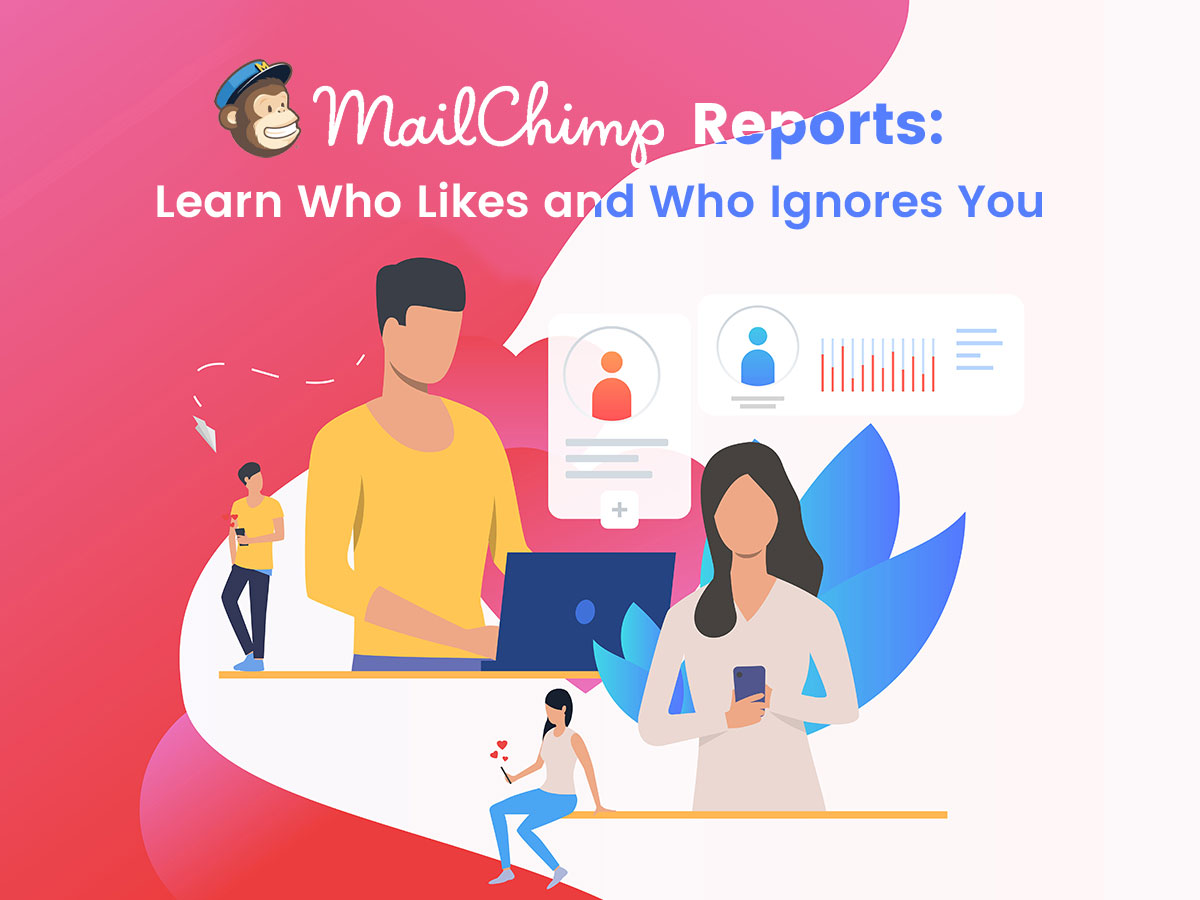 MailChimp Reports Learn Who Likes and Who Ignores You