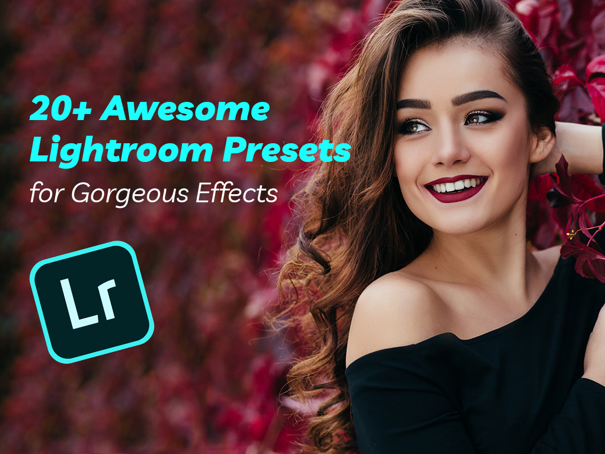 20+ Awesome Lightroom Presets for Gorgeous Effects