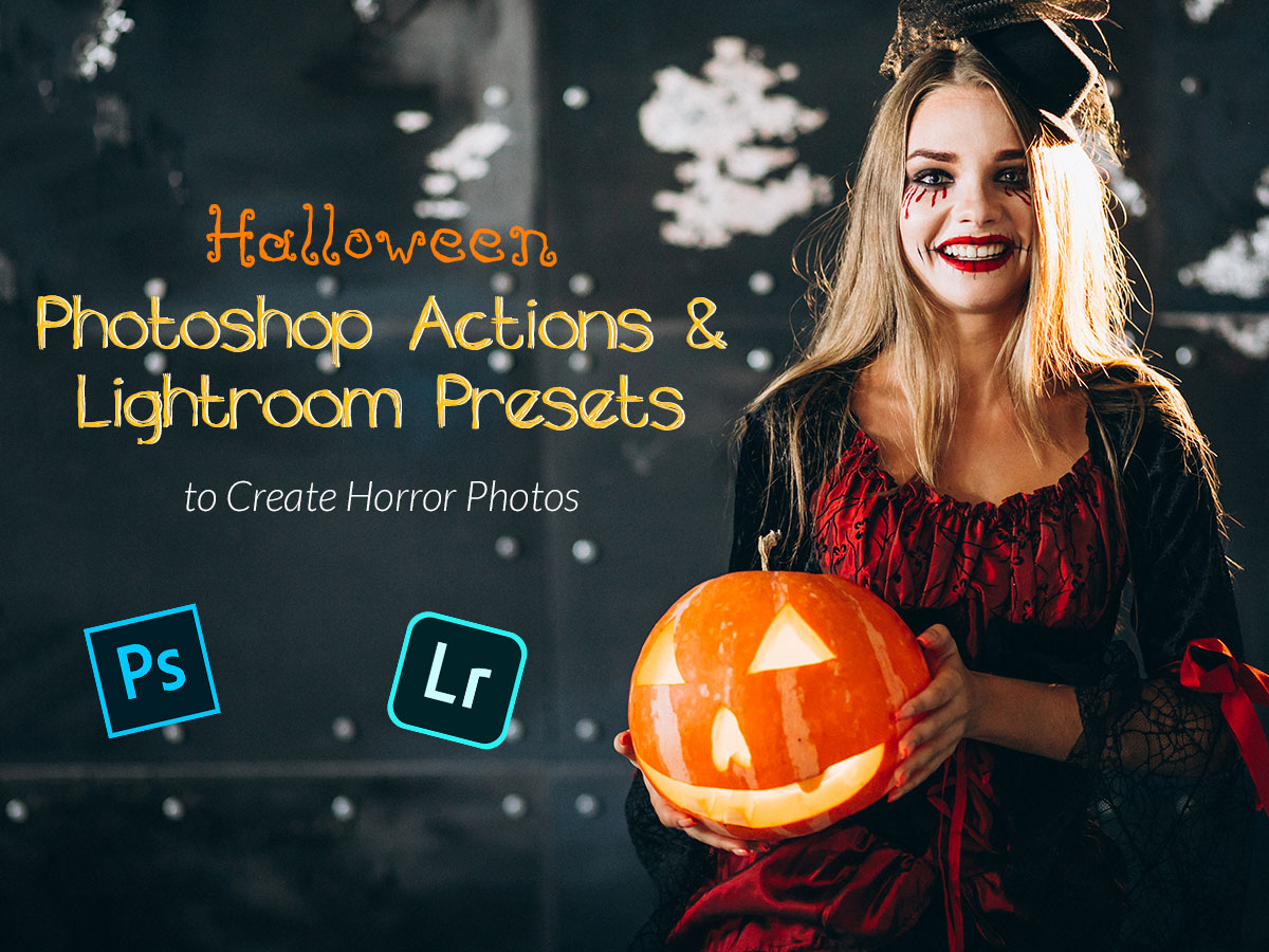 Halloween Photoshop Actions and Lightroom Presets to Create Horror Photos