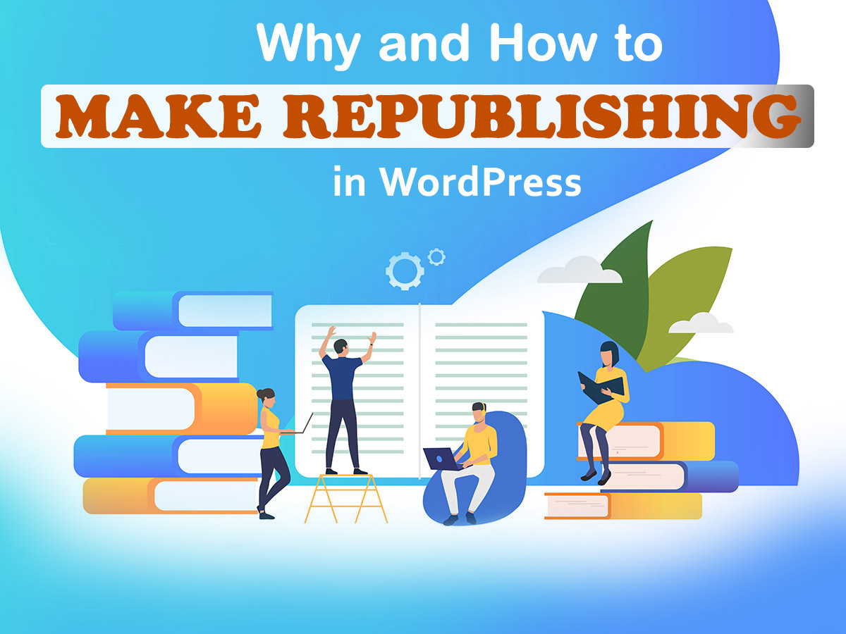 Why and How to Make Republishing in WordPress