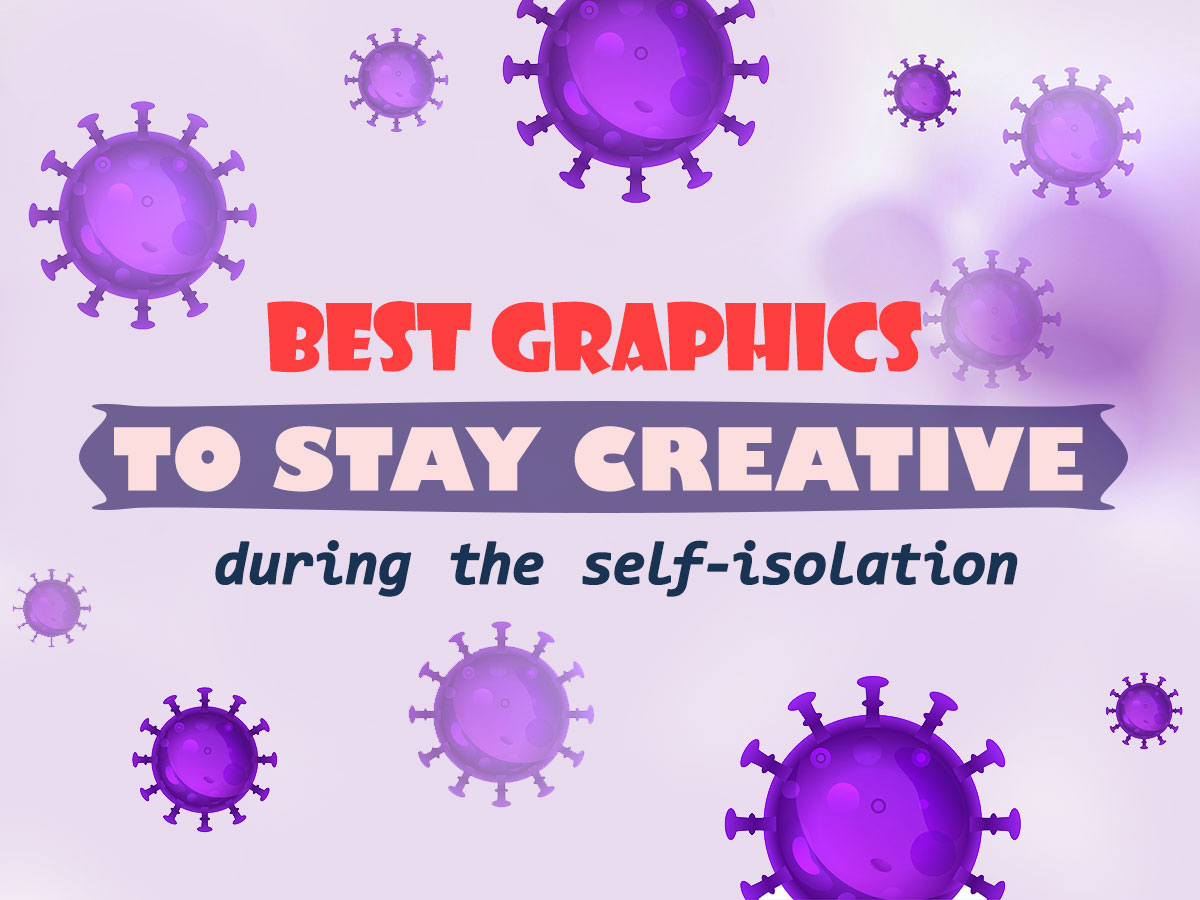 Best Graphics to Stay Creative During the Self-Isolation