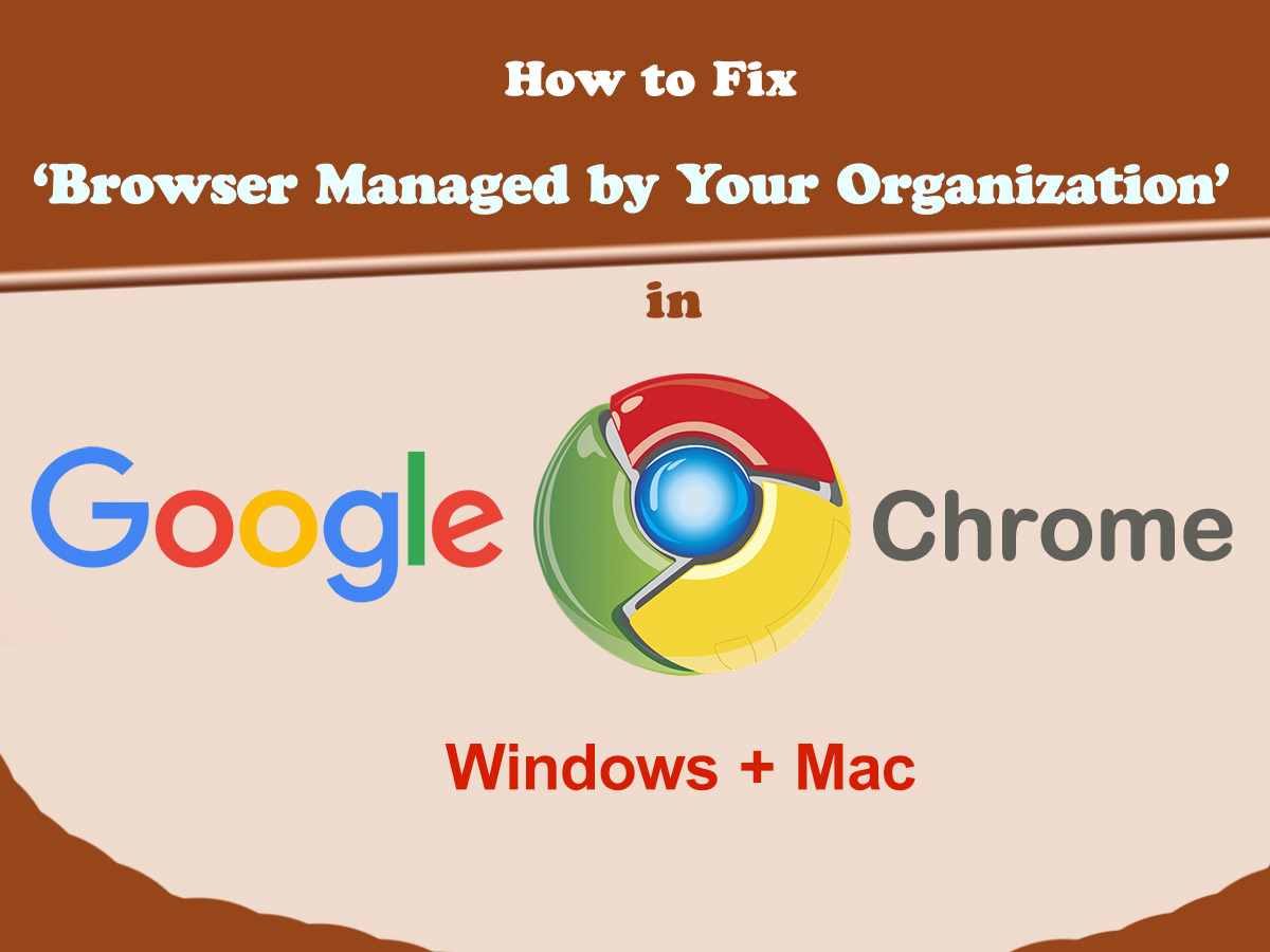 How to Fix Browser is Managed by Your Organization in Google Chrome Windows Mac